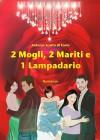 2 mogli, 2 mariti e 1 lampadario - Antonio Scotto di Carlo