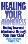Healing Your Aloneness: Finding Love and Wholeness Through Your Inner Child - Margaret Paul, Margaret Paul