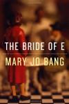 The Bride of E - Mary Jo Bang