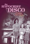 The Hypocrisy of Disco: A Memoir - Clane Hayward