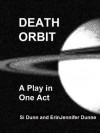 Death Orbit: A Play in One Act - Si Dunn, ErinJennifer Dunne