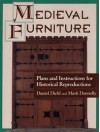 Medieval Furniture: Plans and Instructions for Historical Reproductions - Daniel Diehl, Mark P. Donnelly