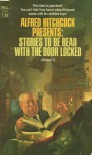 Alfred Hitchcock Presents: Stories to Be Read with the Door Locked - Alfred Hitchcock