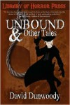 Unbound And Other Tales - David Dunwoody