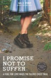 I Promise Not To Suffer: A Fool for Love Hikes the Pacific Crest Trail - Gail D. Storey
