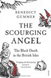 The Scourging Angel: The Black Death in the British Isles - Benedict Gummer