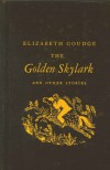 Golden Skylark and Other Stories - Elizabeth Goudge