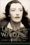 Truly Wilde: The Unsettling Story Of Dolly Wilde, Oscar's Unusual Niece - Joan Schenkar