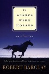 If Wishes Were Horses: A Novel - Robert Barclay