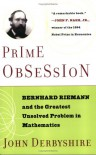 Prime Obsession: Bernhard Riemann and the Greatest Unsolved Problem in Mathematics - John Derbyshire