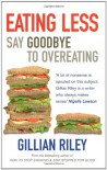Eating Less: Say Goodbye to Overeating - Gillian Riley