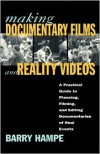 Making Documentary Films and Reality Videos: A Practical Guide to Planning, Filming, and Editing Documentaries of Real Events - Barry Hampe