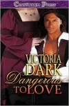 Dangerous to Love - Victoria Dark