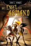 Drei Engel für Armand: Roman - Jim C. Hines