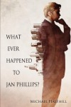 What Ever Happened to Jan Phillips? - Michael Halfhill