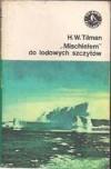 """""""Mischiefem"""" do lodowych szczytów: rejsy do Arktyki i Antarktyki - Harold William Tilman"""
