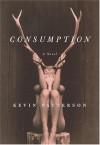 Consumption - Kevin Patterson