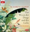 Das Wesen der Dinge und der Liebe (Ungekürzte Lesung, 3 mp3-CDs) - Elizabeth Gilbert