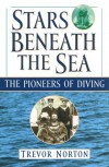 Stars Beneath the Sea: The Pioneers of Diving - Trevor Norton