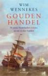 Gouden Handel - De eerste Nederlanders overzee, en wat zij daar haalden - Wim Wennekes
