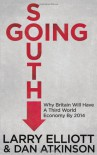 Going South: Why Britain will have a Third World Economy by 2014 - Larry Elliott, Dan Atkinson