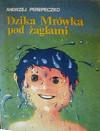 Dzika Mrówka pod żaglami - Andrzej Perepeczko
