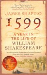 1599: A Year in the Life of William Shakespeare - James Shapiro