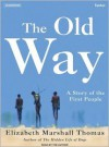 The Old Way: A Story of the First People - Elizabeth Marshall Thomas