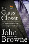 The Glass Closet: The Risks and Rewards of Coming Out in Business - John Browne
