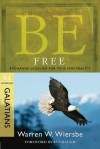 Be Free (Galatians): Exchange Legalism for True Spirituality (The BE Series Commentary) - Warren W. Wiersbe
