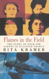 Flames in the Field: The Story of Four SOE Agents in Occupied France - Rita Kramer