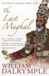 The Last Mughal: The Fall of a Dynasty, Delhi, 1857 - William Dalrymple