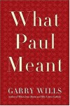 What Paul Meant - Garry Wills