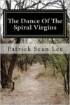 The Dance Of The Spiral Virgins - Patrick Sean Lee