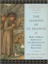 The Lessons of St. Francis: How to Bring Simplicity and Spirituality into Your Daily Life - John Michael Talbot