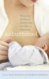 Unbuttoned: Women Open Up About the Pleasures, Pains, and Politics of Breastfeeding - Dana Sullivan, Dana Sullivan