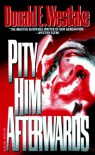 Pity Him Afterwards - Donald E Westlake