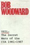 Veil: The Secret Wars of the CIA, 1981-87 - Bob Woodward
