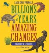Billions of Years, Amazing Changes: The Story of Evolution - Laurence Pringle, Steve Jenkins