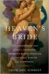 Heaven's Bride: The Unprintable Life of Ida C. Craddock, American Mystic, Scholar, Sexologist, Martyr, and Madwoman - Leigh Eric Schmidt