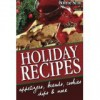 Holiday Recipes: 150 Easy Recipes and Gifts From Your Kitchen - Bonnie Scott