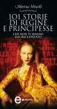 101 storie di regine e principesse che non ti hanno mai raccontato (eNewton Saggistica) (Italian Edition) - Marina Minelli