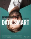 Data Smart: Using Data Science to Transform Information into Insight - John   Foreman