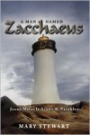 A Man Named Zacchaeus: Jesus Miracle Stops and Parables - Mary    Stewart