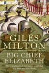 Big Chief Elizabeth: How England's Adventurers Gambled and Won the New World - Giles Milton
