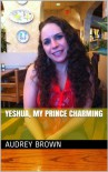YESHUA, MY PRINCE CHARMING - Audrey Brown
