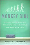 Monkey Girl: Evolution, Education, Religion, and the Battle for America's Soul - Edward Humes