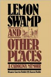 Lemon Swamp and Other Places: A CAROLINA MEMOIR - Mamie Garvin Fields