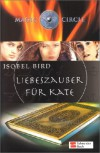 Liebeszauber für Kate (Magic Circle, #1) - Isobel Bird, Dorothee Haentjes