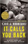 It Calls You Back: An Odyssey through Love, Addiction, Revolutions, and Healing - Luis J. Rodríguez